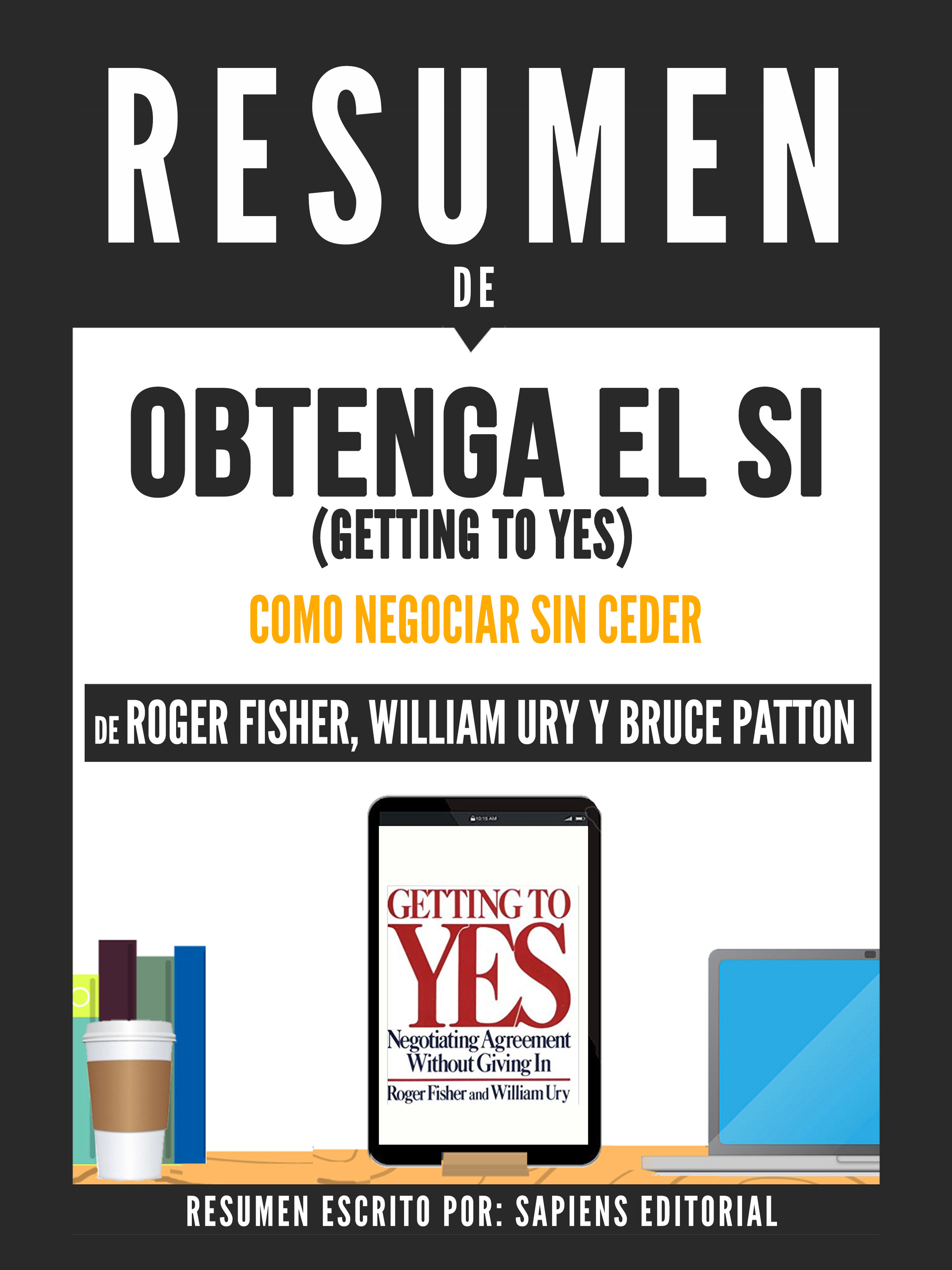 RESUMEN DE OBTENGA EL SI GETTING TO YES EL ARTE DE NEGOCIAR SIN