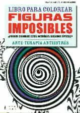 FIGURAS IMPOSIBLES. LIBROS PARA COLOREAR - ARTE-TERAPIA ANTIESTRES ...