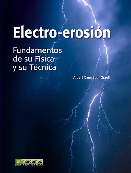 Electro-erosion: Fundamentos De Su Fisica Y Su Tecnica por Albert Camprubi Graell epub