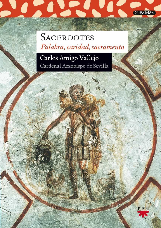 Sacerdotes: Palabra, Caridad, Sacramento por Carlos Amigo Vallejo