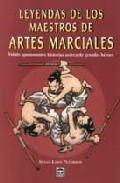 Leyendas De Los Maestros De Artes Marciales: Veinte Apasionantes Historias Acerca De Grandes Heroes por S. Lynn Peterson