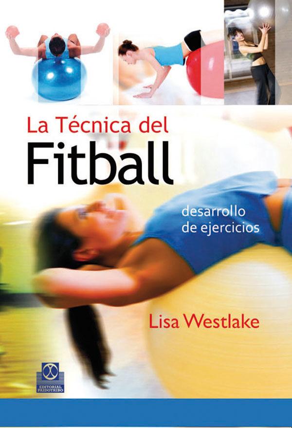 la tecnica del fitball: desarrollo de ejercicios-lisa westlake-9788480198202