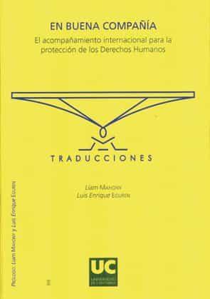 En Buena Compañia : Al Acompañamiento Internacional Para La Prote Ccion De Los Derechos Humanos por Liam Mahony;                                                                                                                                                                                                          Luis Enrique Eguren epub