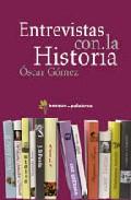 Entrevistas Con La Historia por Oscar Gomez epub