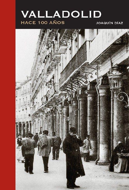 Valladolid, Hace 100 Años por Joaquin Diaz epub