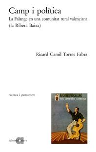 Camp I Politica: La Falange En Una Comunitat Rural Valenciana (la Ribera Baixa) por Ricard C. Torres Fabra