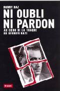 Ni Oubli Ni Pardon: Au Coeur De La Traque Du Dernier Nazi por Danny Baz epub