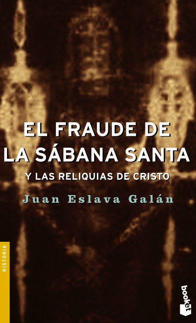 el fraude de la sabana santa y las reliquias de cristo-juan eslava galan-9788408054412