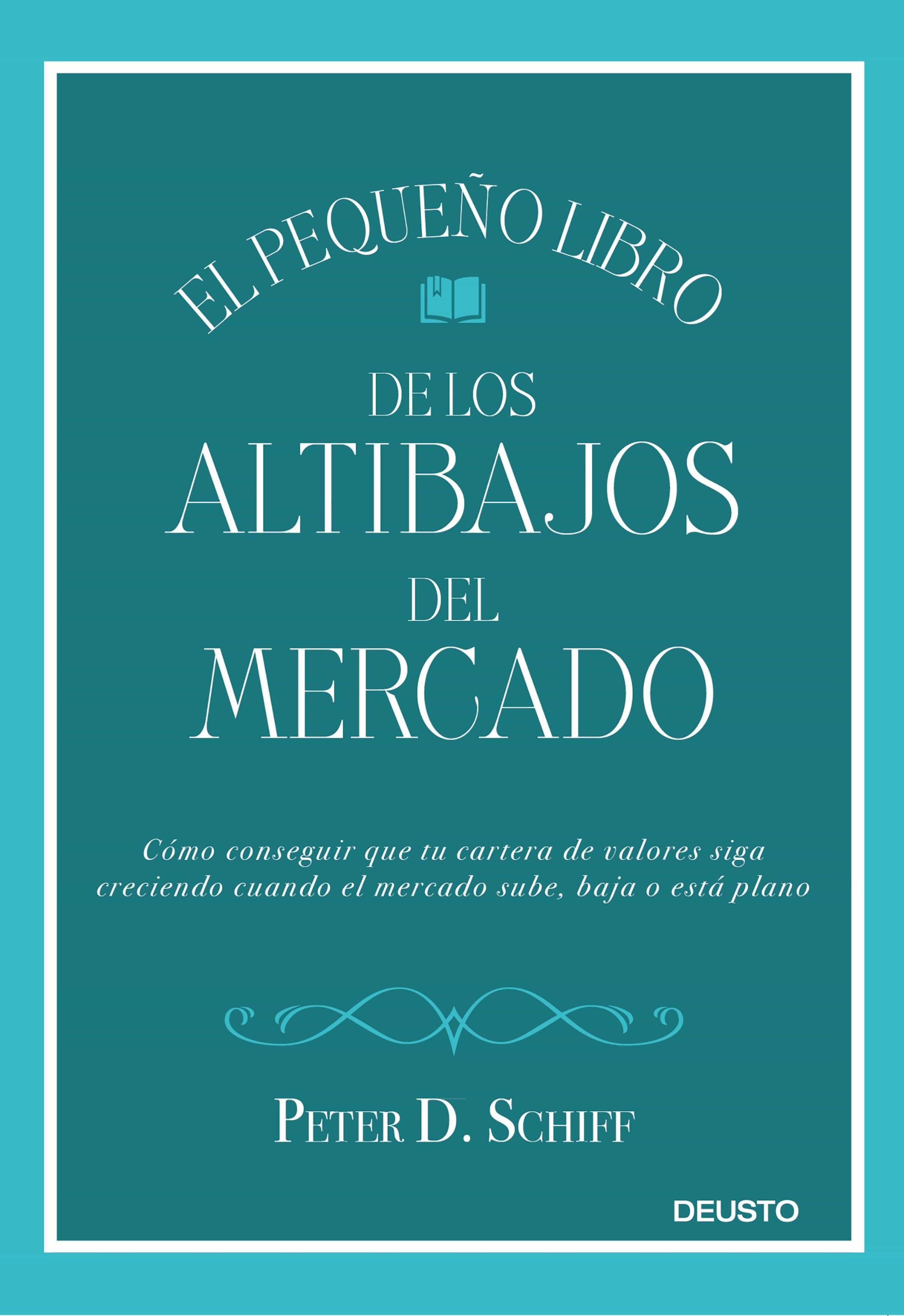 El Pequeño Libro De Los Altibajos Del Mercado   por Peter D. Schiff
