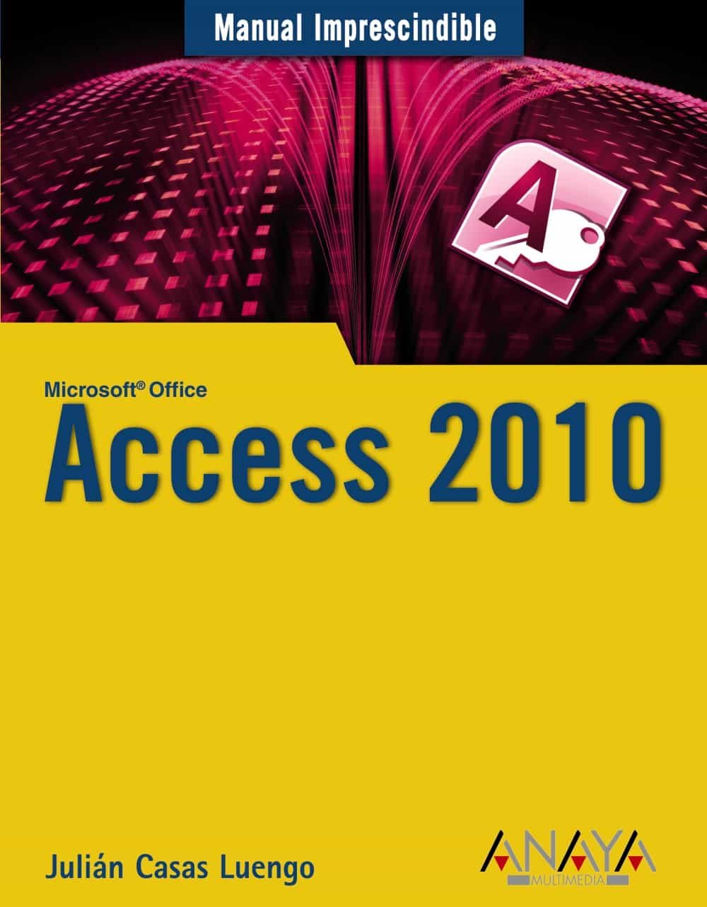 access 2010 manuales imprescindibles anaya julian casas rh casadellibro com access 2010 manual free download access 2010 manual basico pdf
