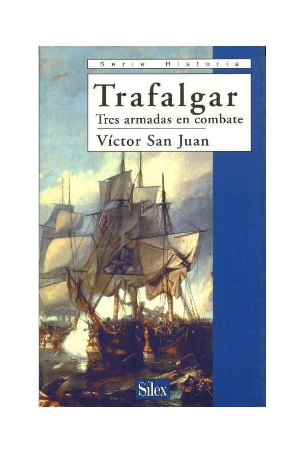 Trafalgar: Tres Armas En Combate por Victor San Juan