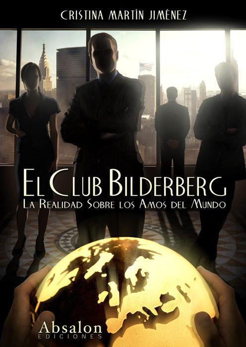 EL CLUB BILDERBERG: LA REALIDAD SOBRE LOS AMOS DEL MUNDO