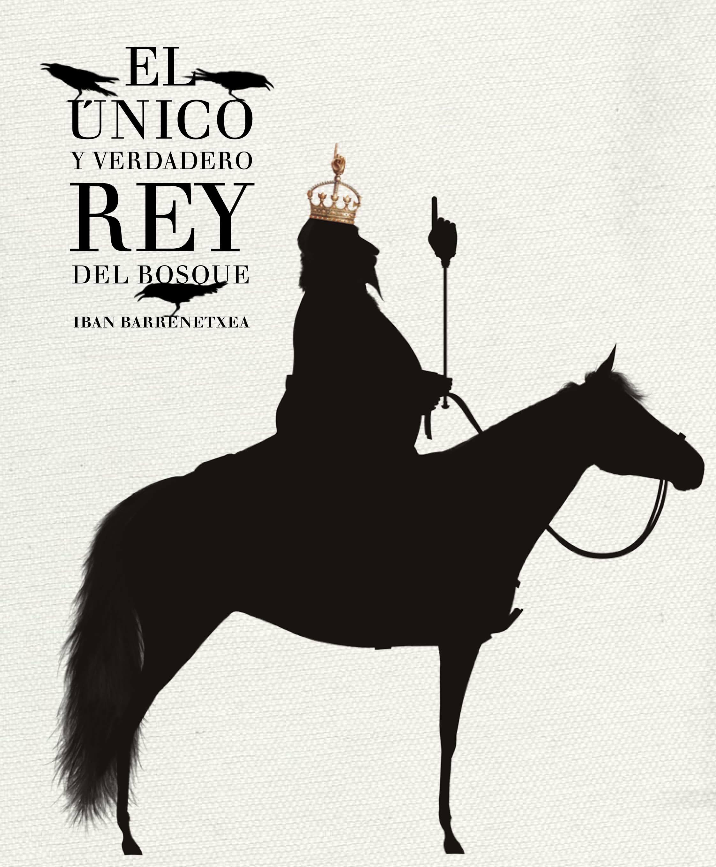El Unico Y Verdadero Rey Del Bosque por Iban Barrenetxea