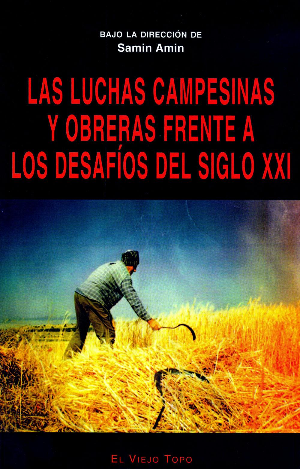 Las Luchas Campesinas Y Obreras Frente A Los Desafios Del Siglo X Xi (el Viejo Topo) por Samir (dir.) Amin
