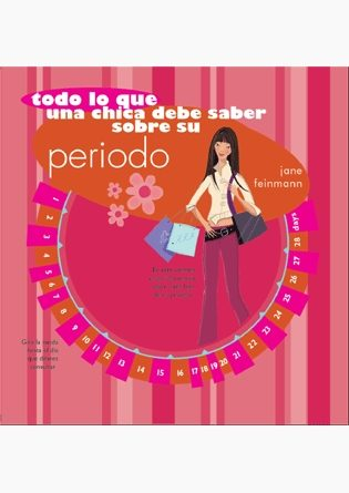 Todo Lo Que Una Chica Debe Saber Sobre Su Periodo por Jane Feinmann