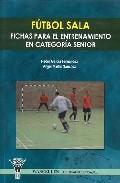 Futbol Sala: Fichas Para El Entrenamiento En Categoria Senior por Pedro Garcia Fernandez epub