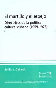El Martillo Y El Espejo: Directrices De La Politica Cultural Cuba Na (1959-1976) por Emilio J. Gallardo