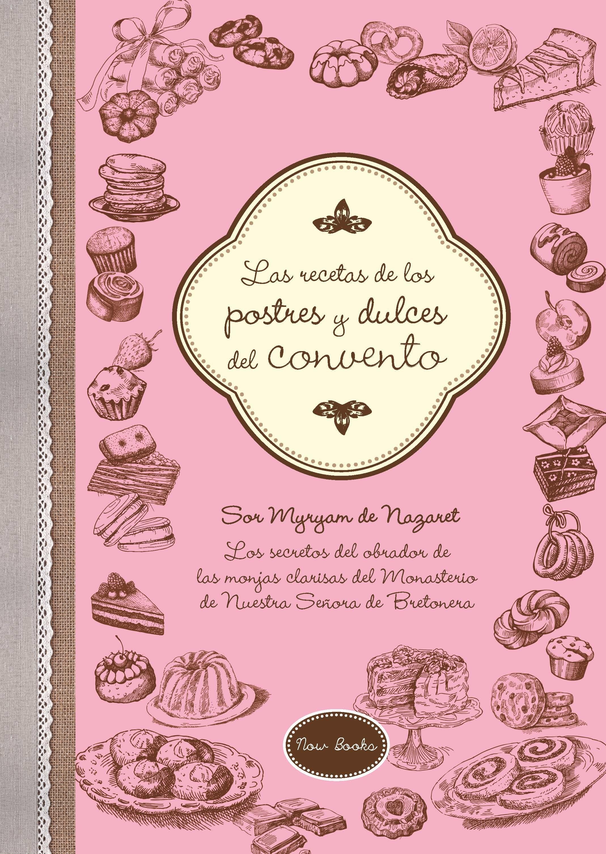 las recetas de los postres y dulces del convento-myryam de nazaret-9788416245222
