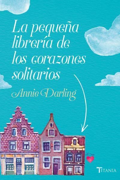 Resultado de imagen de LA PEQUEÑA LIBRERÍA DE LOS CORAZONES SOLITARIOS DE ANNIE DARLING