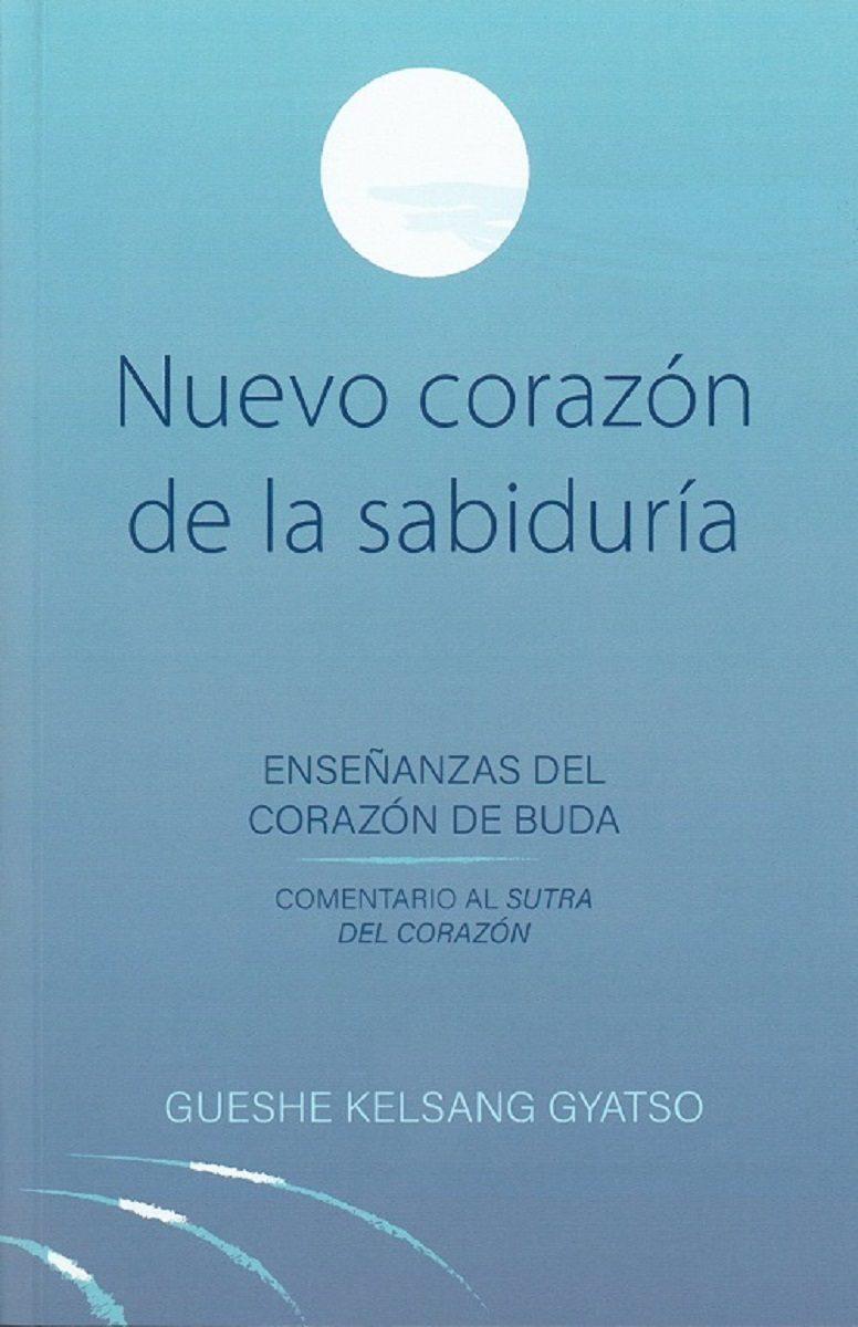 Nuevo Corazon De La Sabiduria: Enseñanzas Del Corazon De Buda por Gueshe Kelsang Gyatso