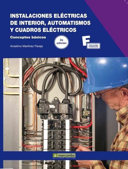 instalaciones electricas de interior, automatismos y cuadros elec tricos: conceptos basicos-anselmo martinez pareja-9788426716422