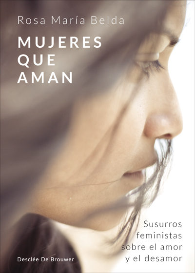 Mujeres Que Aman: Susurros Feministas Sobre El Amor Y El Desamor por Rosa Maria Belda
