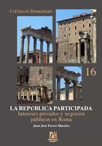 La Republica Participada: Intereses Privados Y Negocios Publicos En Roma por Juan Jose Ferrer Maestro Gratis