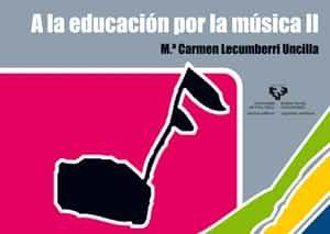 a la educacion por la musica ii-m⪠carmen lecumberri uncilla-9788483734322