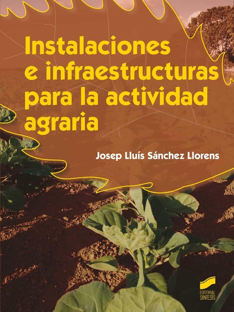 Instalaciones E Infraestructuras Para La Actividad Agraria por Josep Lluis Sanchez Llorens