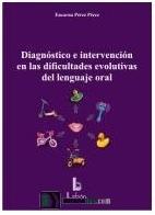 Diagnostico E Intervencion En Las Dificultades Evolutivas Del Len Guaje Oral por Encarna Perez Perez