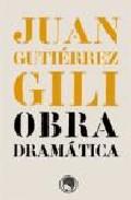 Juan Gutierrez Gili: Obra Dramatica por Juan Gutierrez Gili epub