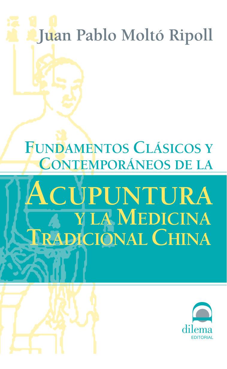 Fundamentos Clasicos Y Contemporaneos De La Acupuntura Y La Medic Ina Tradicional China por Juan Molto Ripoll