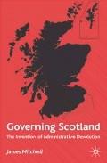 Governing Scotland: The Invetion Of Administrative Devolution por James Mitchell