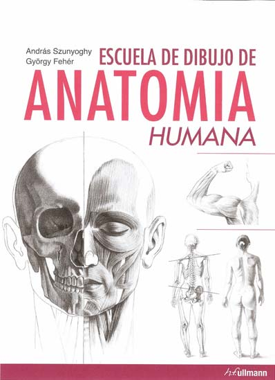 ESCUELA DE DIBUJO DE ANATOMIA HUMANA  ANDRAS SZUNYOGHY  Comprar