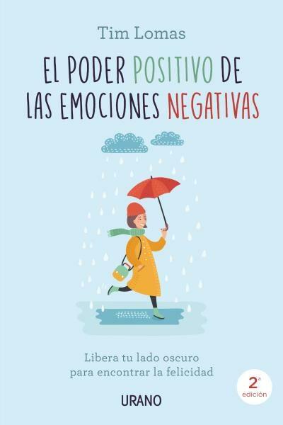 El Poder Positivo De Las Emociones Negativas: Libera Tu Lado Oscuro Para Encontrar La Felicidad por Tim Lomas