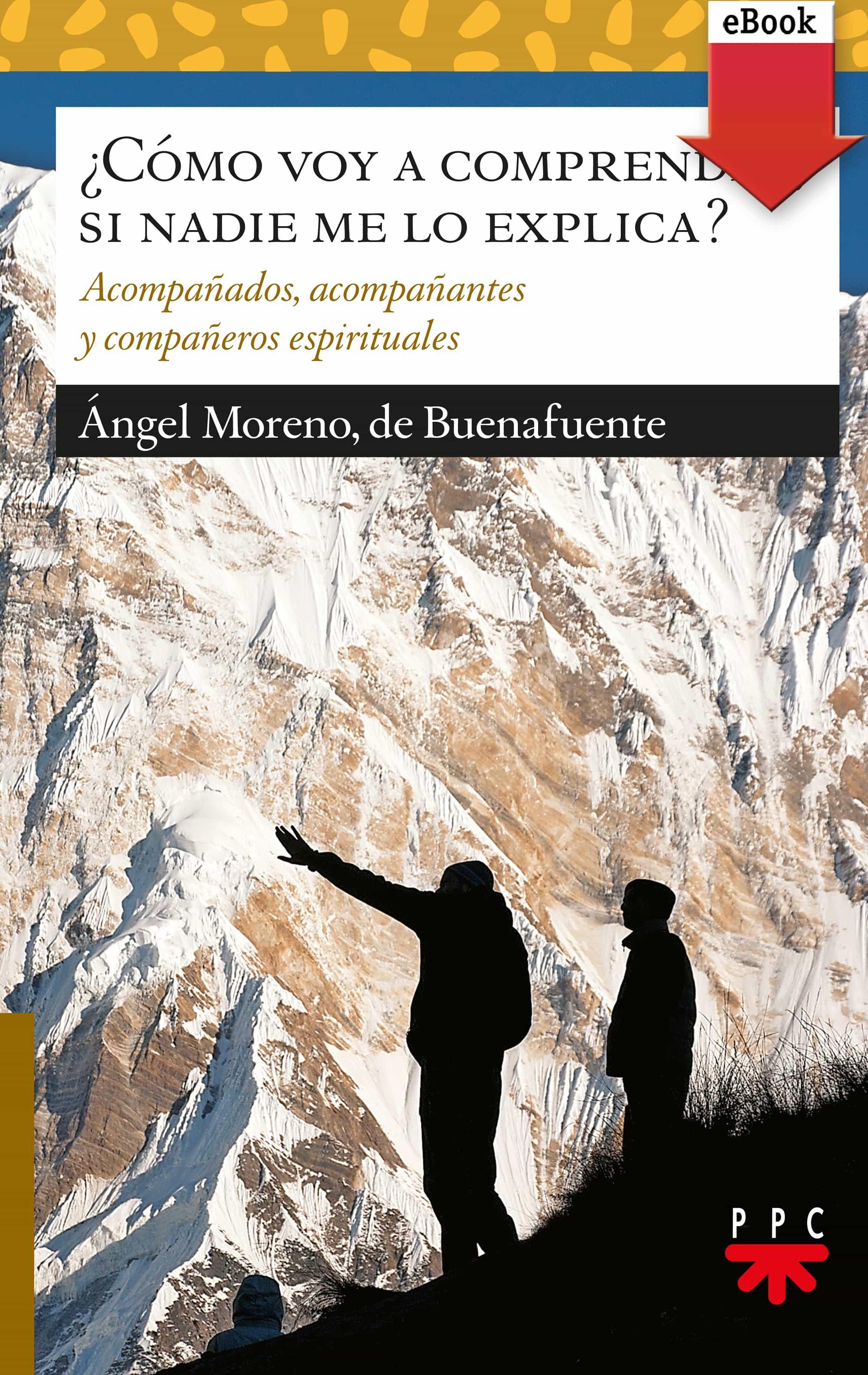 ¿cómo Voy A Comprender, Si Nadie Me Lo Explica? (ebook-epub)   por Angel Moreno De Buenafuente epub