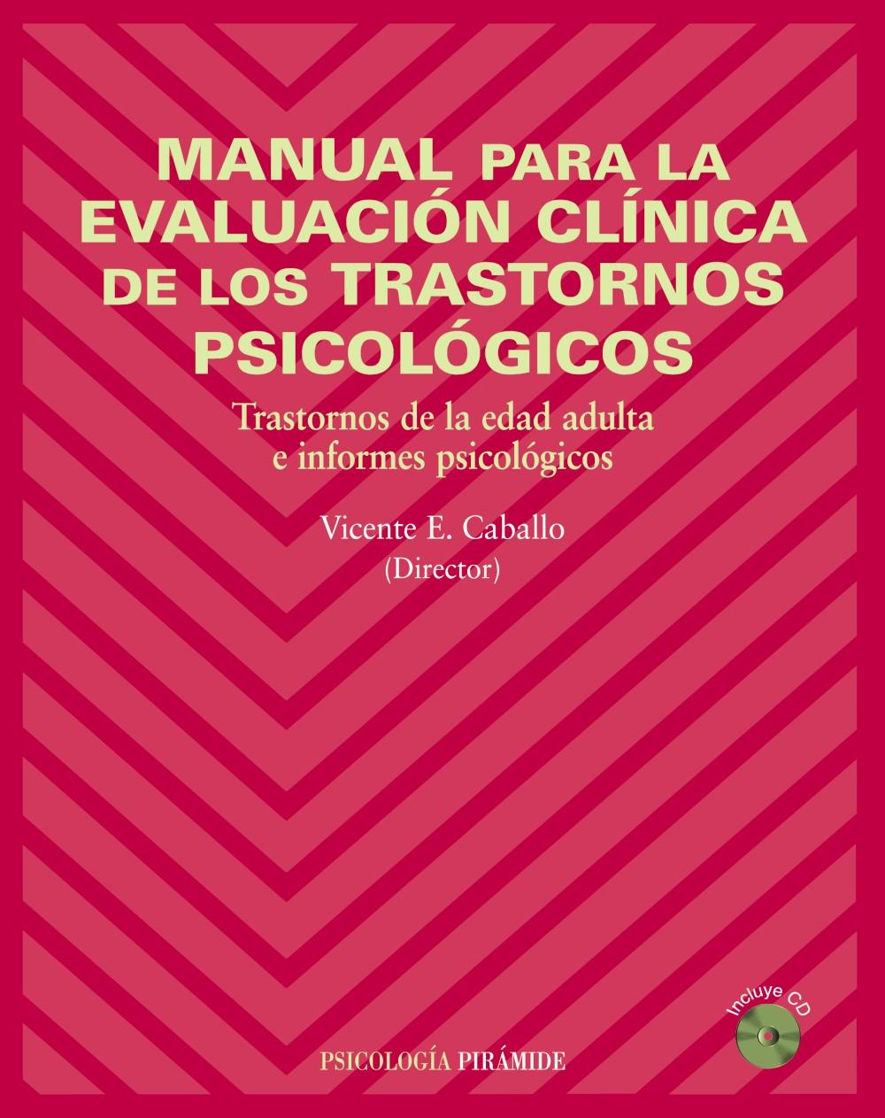 Manual Para La Evaluacion Clinica De Los Trastornos Psicologicos: Trastornos De La Edad Adulta E Informes Psicologicos por Vicente E. Caballo Manrique
