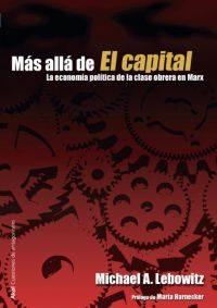 Mas Alla De El Capital: La Economia Politica De La Clase Obrera E N Marx por Michael A. Lebowitz