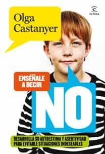(pe) enseñale a decir no: desarrolla su autoestima y asertividad para evitarles situaciones indeseables-olga castanyer-9788467031232