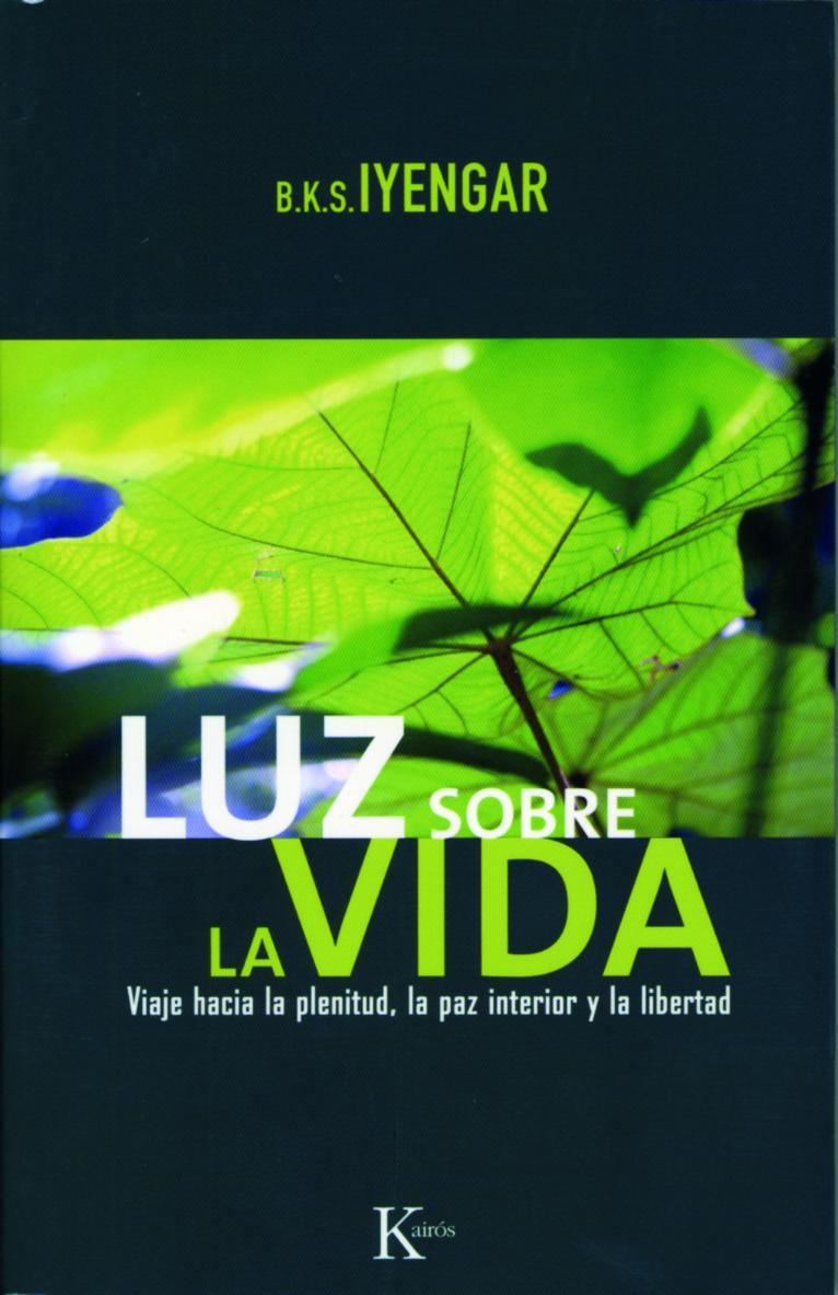 Luz Sobre La Vida: Viaje Hacia La Plenitud, La Paz Interior Y La Libertad por B.k.s. Iyengar epub
