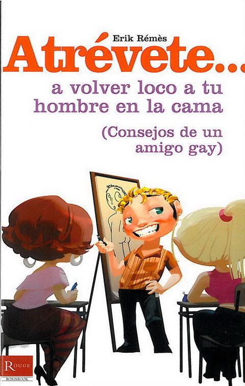 Atrevete...a Volver Loco A Tu Hombre En La Cama ( Consejos De Un Amigo Gay ) por Erik Remès Gratis