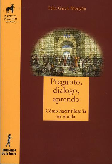 Pregunto, Dialogo, Aprendo: Como Hacer Filosofia En El Aula por Felix Garcia Moriyon