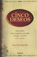 Cinco Deseos: Responda Una Pregunta Sencilla Y Haga Realidad Sus Sueños por Gay Hendricks