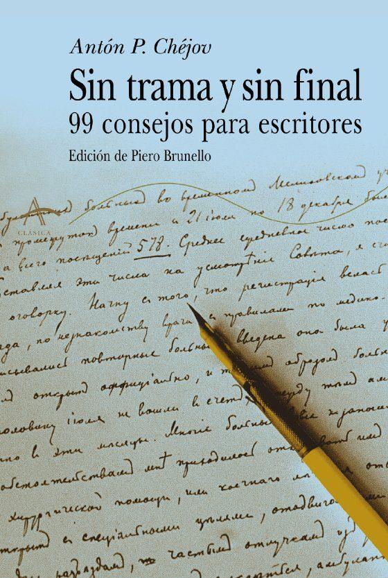 Sin Trama Y Sin Final: 99 Consejos Para Escritores por Anton Pavlovich Chejov