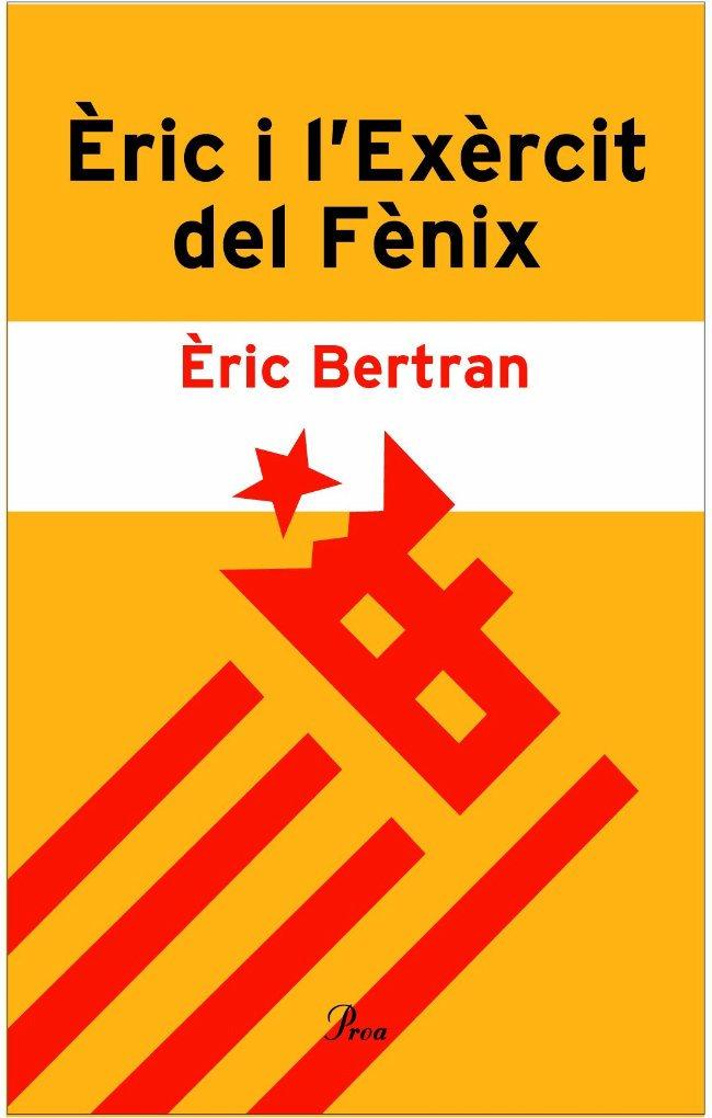 eric i l exercit del fenix: acusat de voler viure en catala-eric bertran-9788484378532