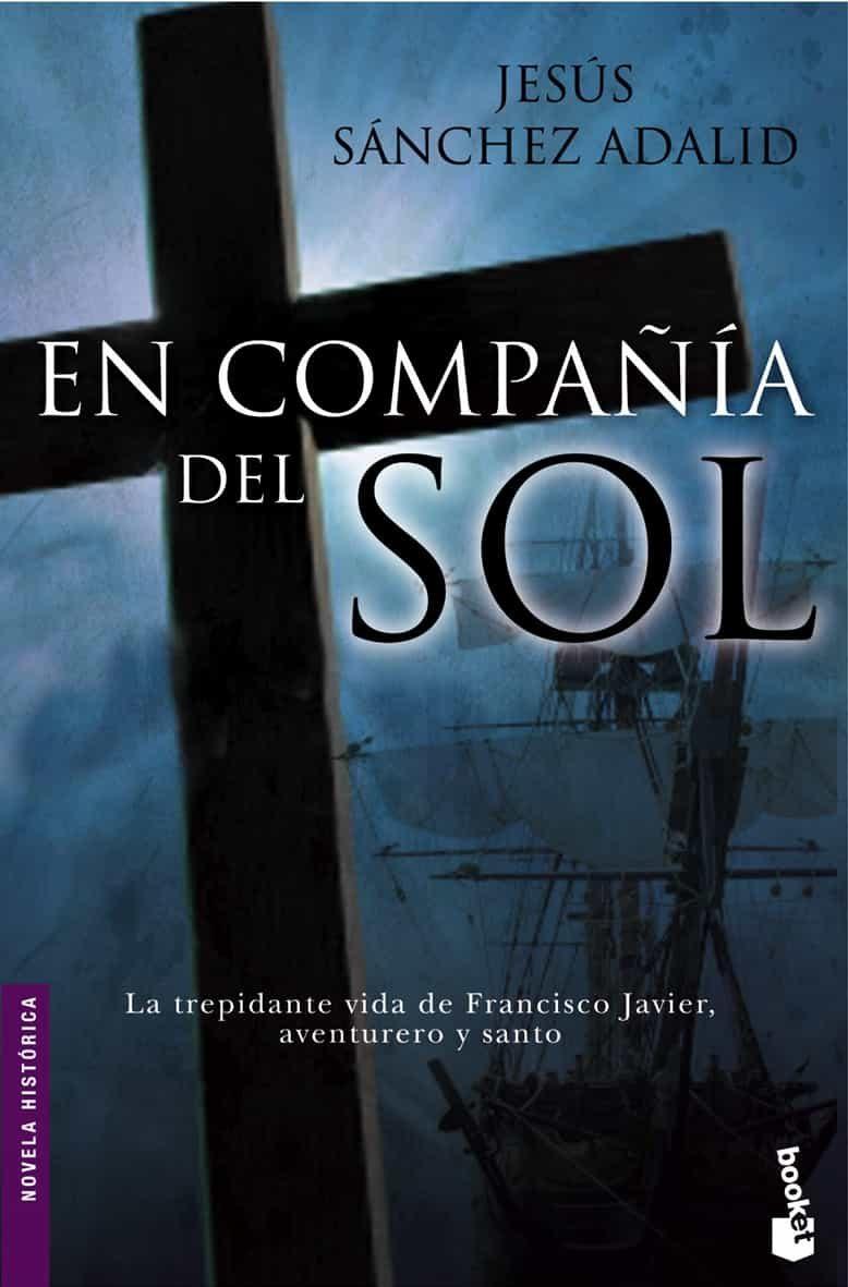 En Compañia Del Sol: La Trepidante Vida De Francisco Javier, Aven Turero Y Santo por Jesus Sanchez Adalid