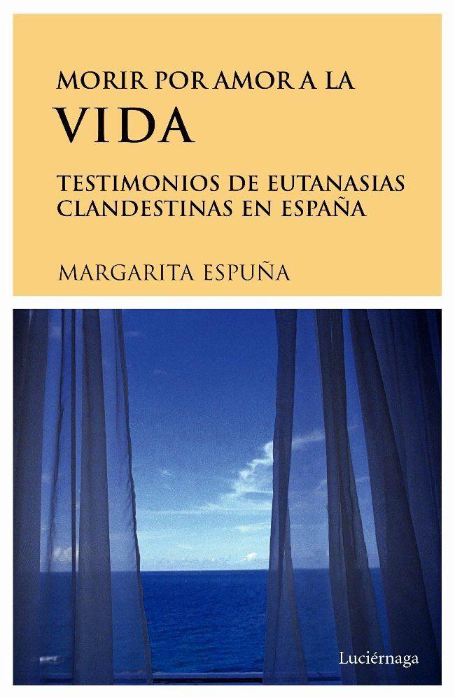 Morir Por Amor A La Vida: Testimonios De Eutanasias Clandestinas En España por Margarita Espuña epub