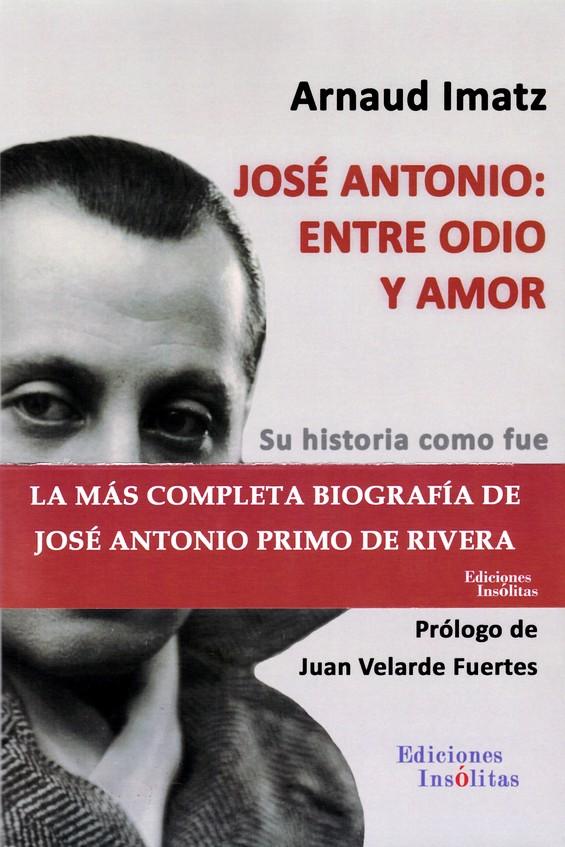 Jose Antonio: Entre Odio Y Amor por Arnaud Imatz