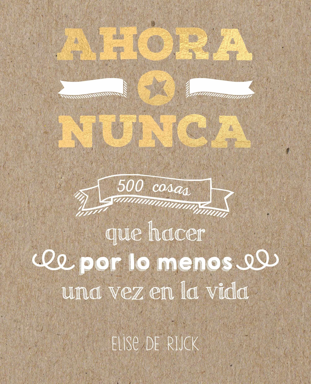 ahora o nunca: 500 cosas que hacer por lo menos una vez en la vida-elise de rijck-9788401022142