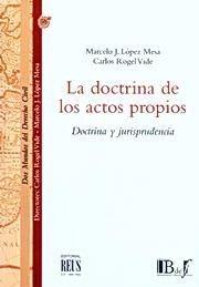 La Doctrina De Los Actos Propios: Doctrina Y Jurisprudencia por Carlos Rogel Vide epub